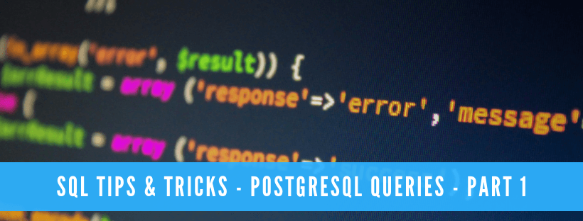 SQL Tips & Tricks - PostgreSQL Queries - Part 1
