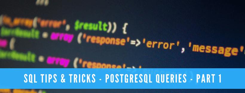 SQL Tips & Tricks - PostgreSQL Queries - Part 1