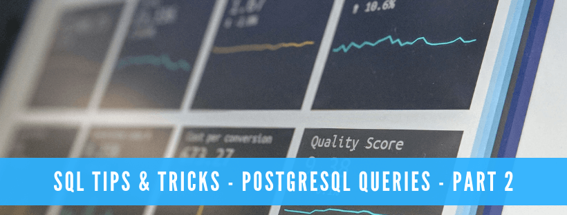 SQL Tips & Tricks - PostgreSQL Queries - Part 2